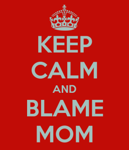 keep-calm-and-blame-mom